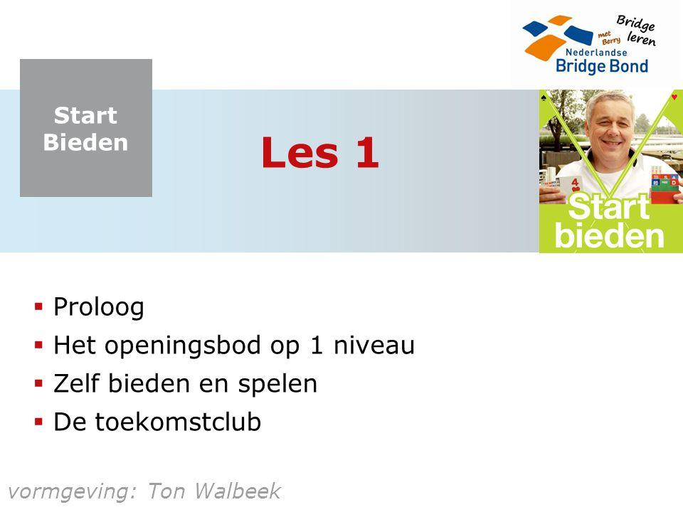 Start Bieden vormgeving: Ton Walbeek Les 1  Proloog  Het openingsbod op 1 niveau  Zelf bieden en spelen  De toekomstclub