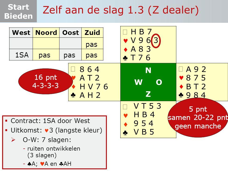 Start Bieden   ♣   ♣ N W O Z   ♣   ♣  Contract: 1SA door West  Uitkomst: 3 (langste kleur)  O-W: 7 slagen: -ruiten ontwikkelen (3 slagen) -