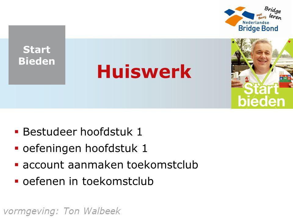 Start Bieden vormgeving: Ton Walbeek Huiswerk  Bestudeer hoofdstuk 1  oefeningen hoofdstuk 1  account aanmaken toekomstclub  oefenen in toekomstcl