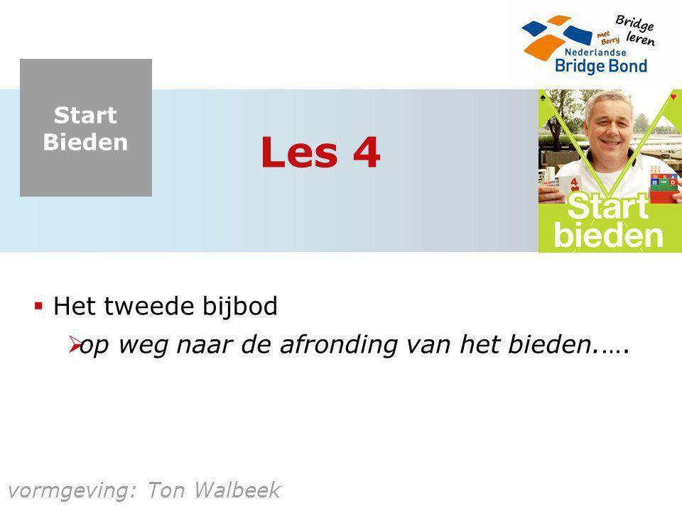 Start Bieden vormgeving: Ton Walbeek Les 4  Het tweede bijbod  op weg naar de afronding van het bieden.….