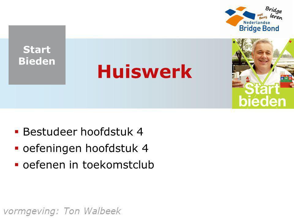 Start Bieden vormgeving: Ton Walbeek Huiswerk  Bestudeer hoofdstuk 4  oefeningen hoofdstuk 4  oefenen in toekomstclub