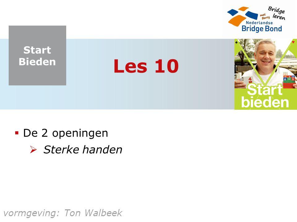 Start Bieden vormgeving: Ton Walbeek Les 10  De 2 openingen  Sterke handen