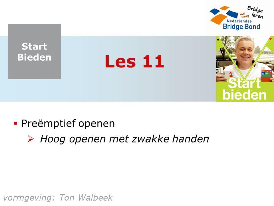 Start Bieden vormgeving: Ton Walbeek Les 11  Preëmptief openen  Hoog openen met zwakke handen