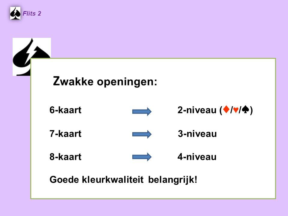 Z wakke openingen: 6-kaart 2-niveau ( ♦ / ♥ / ♠ ) 7-kaart 3-niveau 8-kaart 4-niveau Goede kleurkwaliteit belangrijk! Flits 2