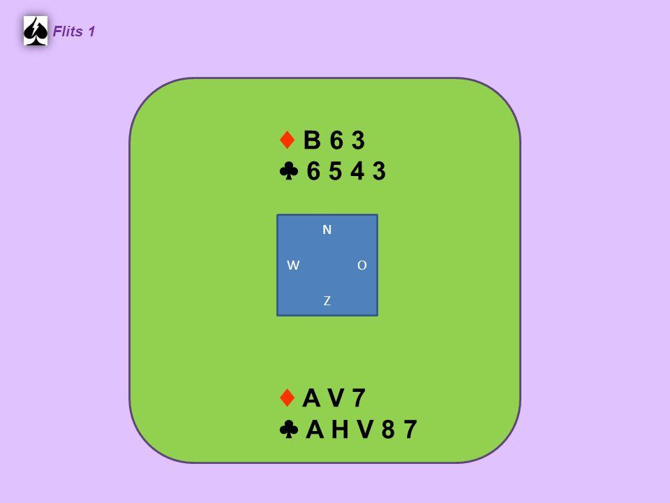 ♦ B 6 3 ♣ 6 5 4 3 Flits 1 ♦ A V 7 ♣ A H V 8 7 N W O Z