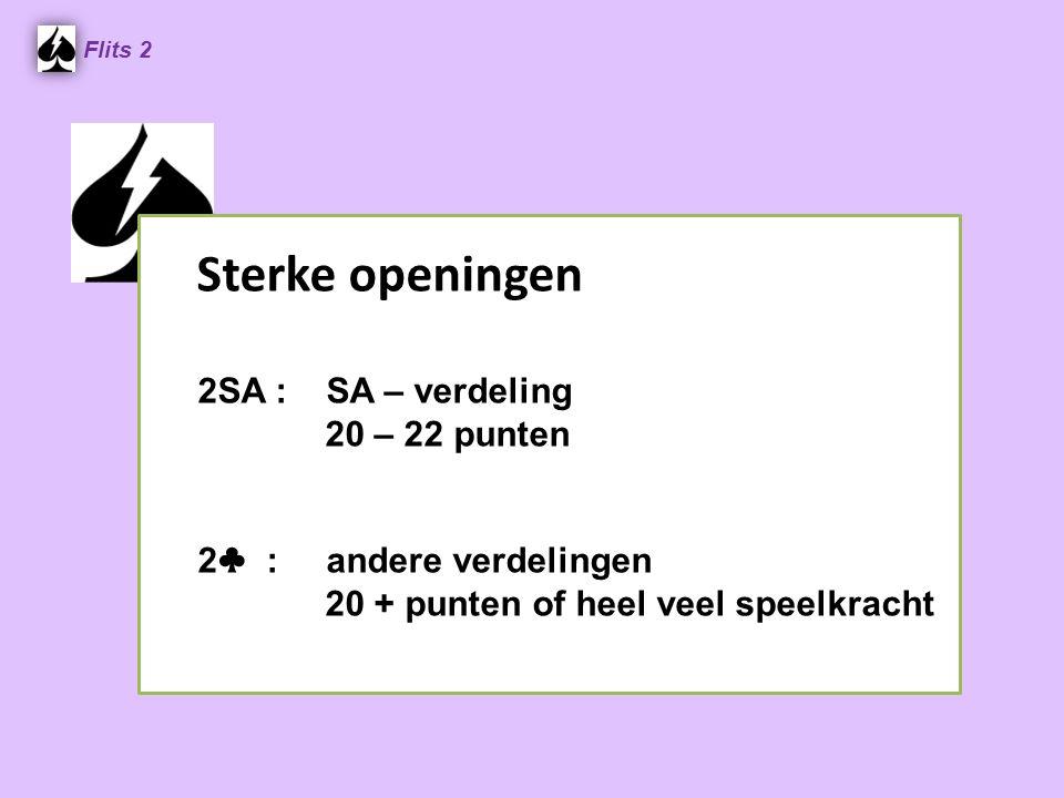 Sterke openingen 2SA : SA – verdeling 20 – 22 punten 2 ♣ : andere verdelingen 20 + punten of heel veel speelkracht Flits 2