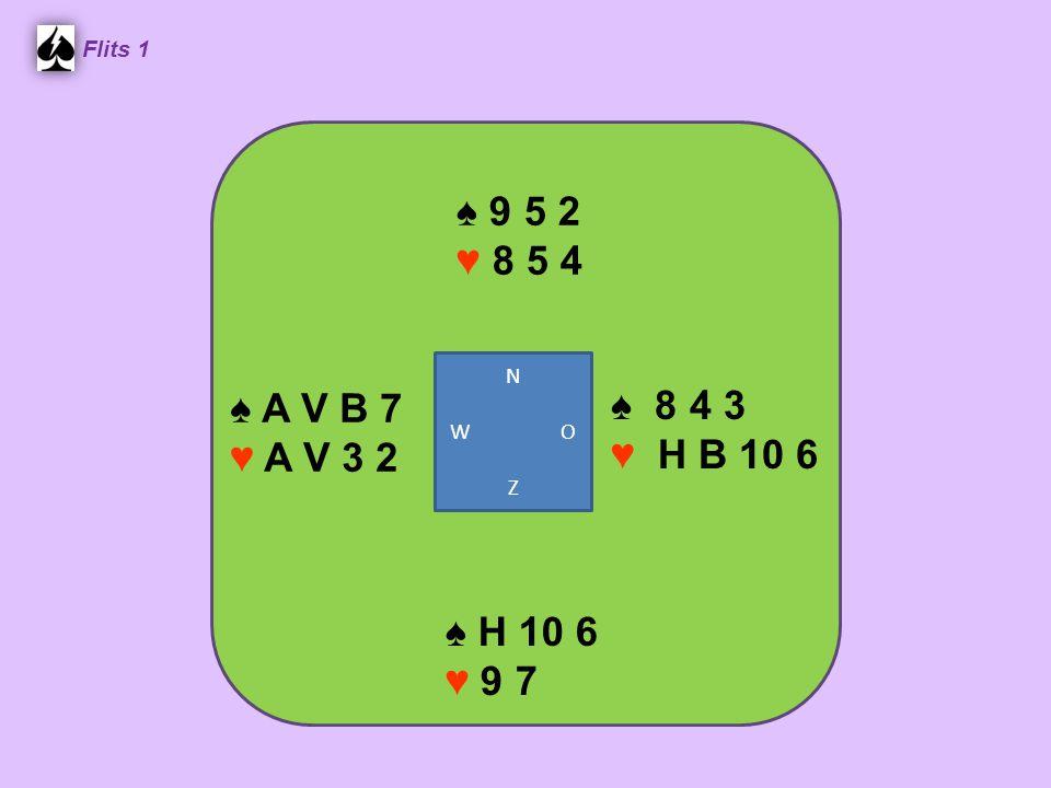 ♠ 9 5 2 ♥ 8 5 4 Flits 1 ♠ 8 4 3 ♥ H B 10 6 ♠ H 10 6 ♥ 9 7 ♠ A V B 7 ♥ A V 3 2 N W O Z