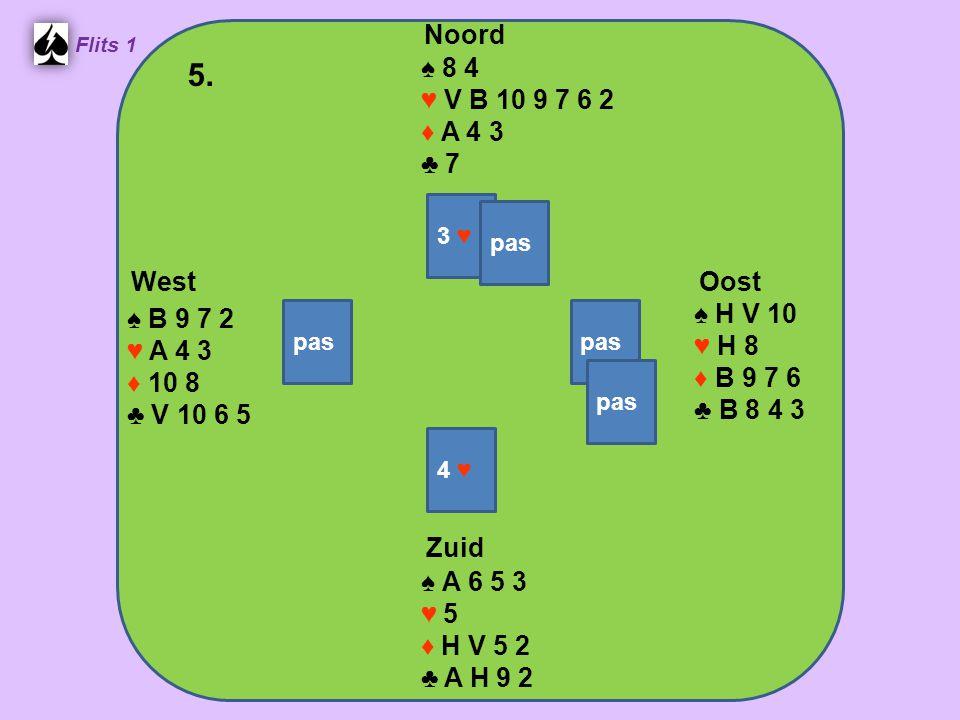 Zuid ♠ A 6 5 3 ♥ 5 ♦ H V 5 2 ♣ A H 9 2 West ♠ B 9 7 2 ♥ A 4 3 ♦ 10 8 ♣ V 10 6 5 Noord ♠ 8 4 ♥ V B 10 9 7 6 2 ♦ A 4 3 ♣ 7 Oost ♠ H V 10 ♥ H 8 ♦ B 9 7 6