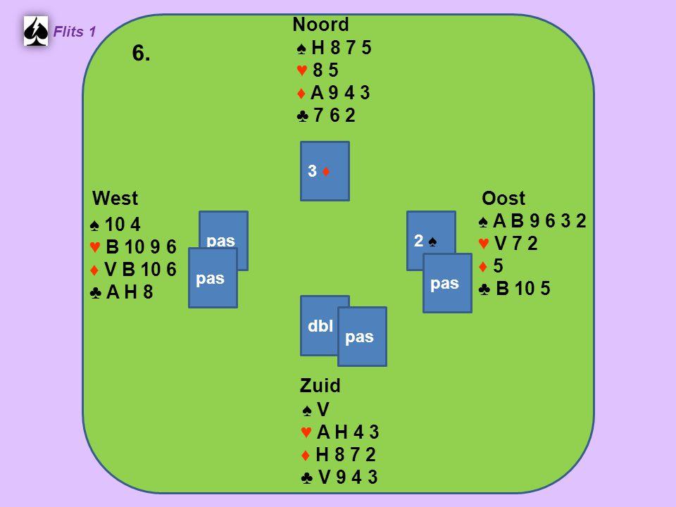 Zuid ♠ V ♥ A H 4 3 ♦ H 8 7 2 ♣ V 9 4 3 West ♠ 10 4 ♥ B 10 9 6 ♦ V B 10 6 ♣ A H 8 Noord ♠ H 8 7 5 ♥ 8 5 ♦ A 9 4 3 ♣ 7 6 2 Oost ♠ A B 9 6 3 2 ♥ V 7 2 ♦