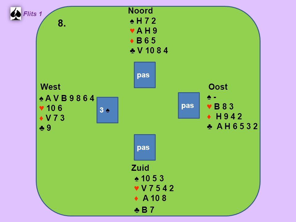Zuid ♠ 10 5 3 ♥ V 7 5 4 2 ♦ A 10 8 ♣ B 7 West ♠ A V B 9 8 6 4 ♥ 10 6 ♦ V 7 3 ♣ 9 Noord ♠ H 7 2 ♥ A H 9 ♦ B 6 5 ♣ V 10 8 4 Oost ♠ - ♥ B 8 3 ♦ H 9 4 2 ♣