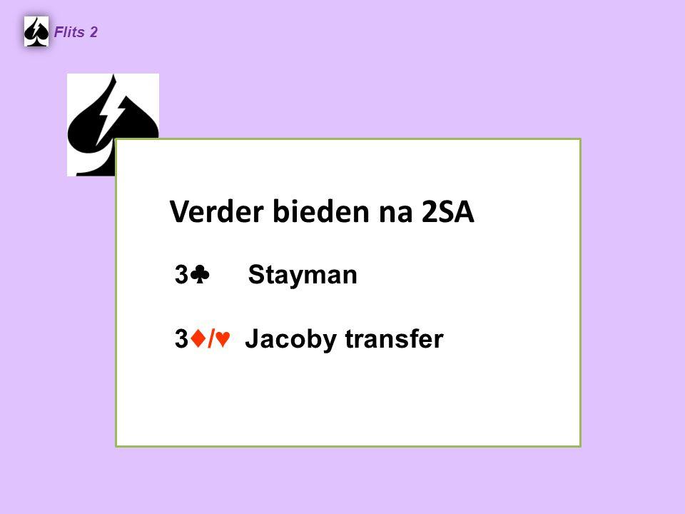 Verder bieden na 2SA 3 ♣ Stayman 3 ♦ / ♥ Jacoby transfer Flits 2