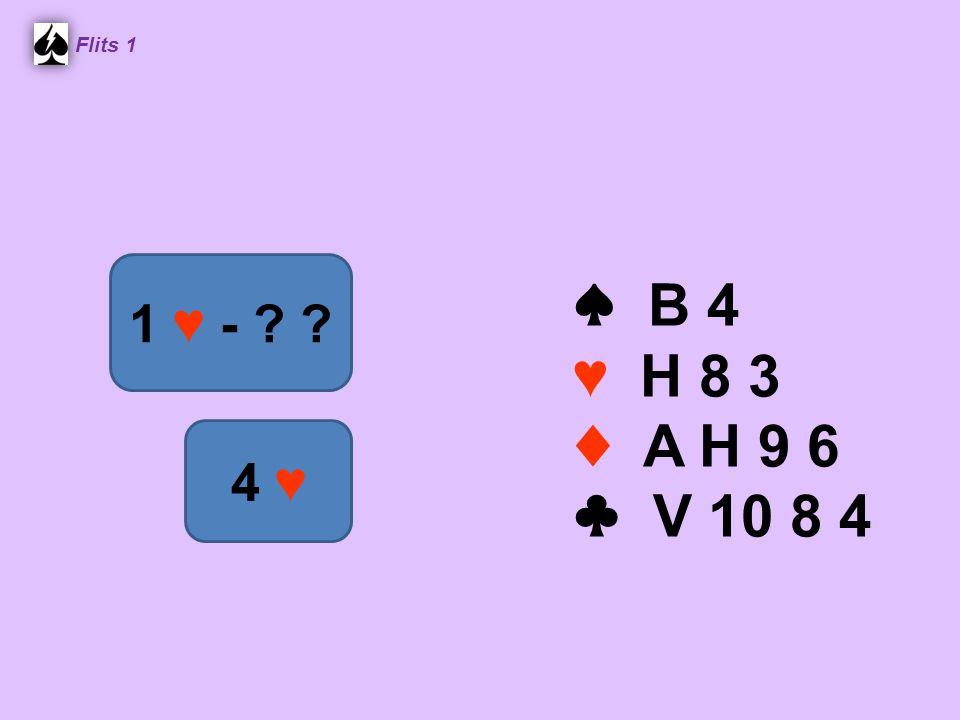 ♠ B 4 ♥ H 8 3 ♦ A H 9 6 ♣ V 10 8 4 Flits 1 1 ♥ - ? ? 4 ♥