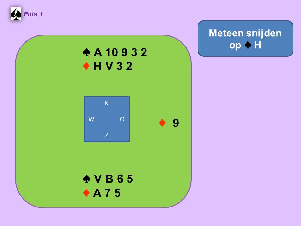 ♠ A 10 9 3 2 ♦ H V 3 2 Flits 1 ♦ 9 ♠ V B 6 5 ♦ A 7 5 Meteen snijden op ♠ H N W O Z