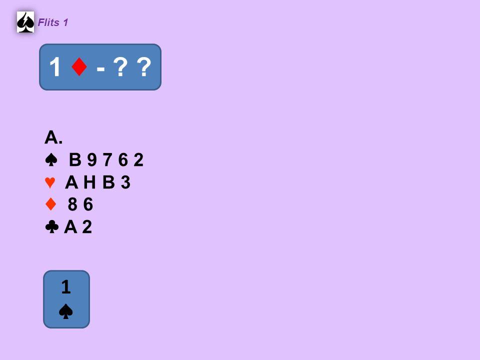 Zuid ♠ 10 3 ♥ V 10 8 3 2 ♦ B 7 5 ♣ A B 9 West ♠ H 9 4 2 ♥ A H ♦ A 9 4 3 ♣ H V 4 Noord ♠ B 8 7 5 ♥ B 7 6 4 ♦ V 10 6 ♣ 6 5 Oost ♠ A V 6 ♥ 9 5 ♦ H 8 2 ♣ 10 8 7 3 2 2.