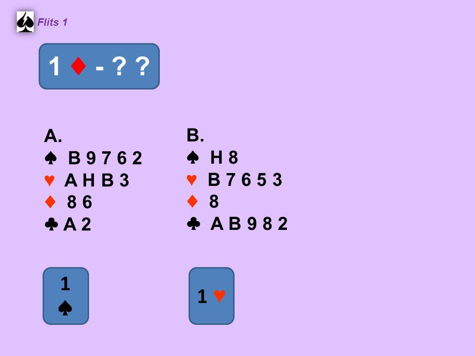 A. ♠ B 9 7 6 2 ♥ A H B 3 ♦ 8 6 ♣ A 2 B. ♠ H 8 ♥ B 7 6 5 3 ♦ 8 ♣ A B 9 8 2 Flits 1 1 ♦ - .