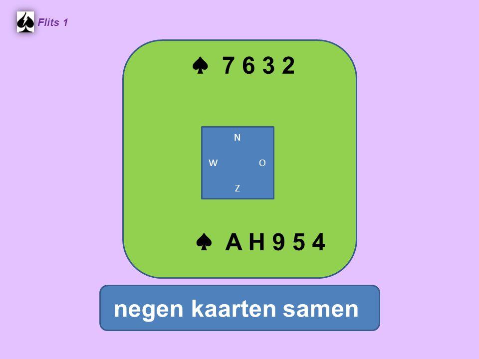 ♠ 7 6 3 2 Flits 1 negen kaarten samen ♠ A H 9 5 4 N W O Z