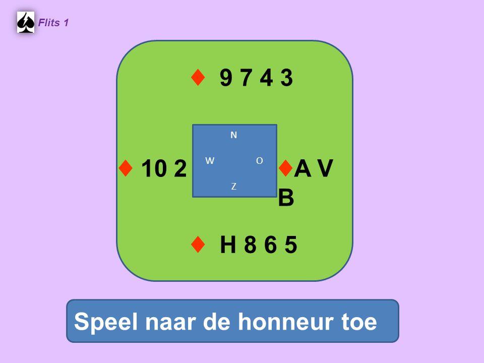♦ 9 7 4 3 Flits 1 Speel naar de honneur toe ♦ H 8 6 5 N W O Z ♦ 10 2 ♦A VB♦A VB