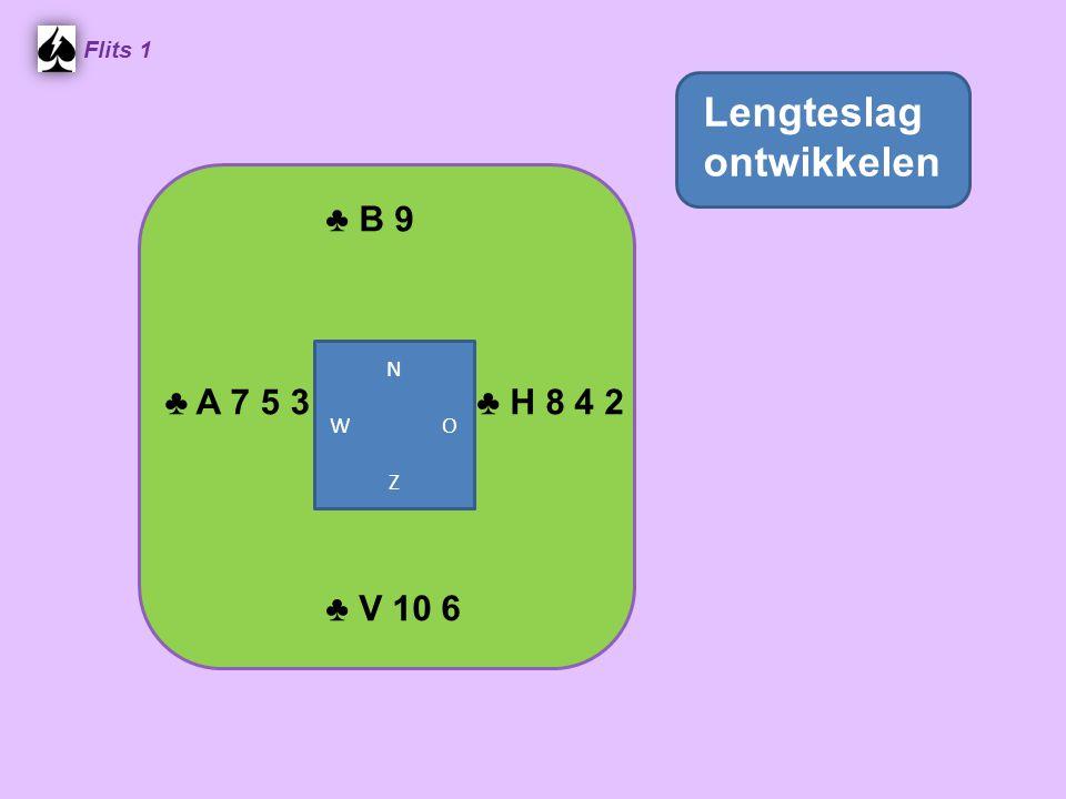 ♣ B 9 Flits 1 ♣ H 8 4 2 ♣ A 7 5 3 ♣ V 10 6 Lengteslag ontwikkelen N W O Z