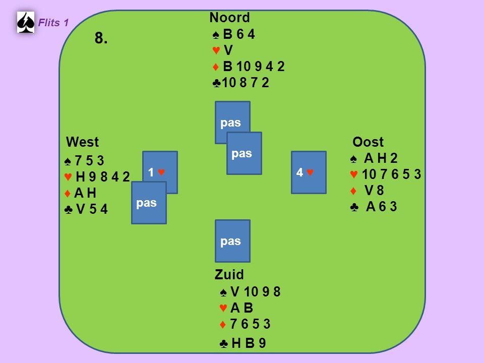Zuid ♠ V 10 9 8 ♥ A B ♦ 7 6 5 3 ♣ H B 9 West ♠ 7 5 3 ♥ H 9 8 4 2 ♦ A H ♣ V 5 4 Noord ♠ B 6 4 ♥ V ♦ B 10 9 4 2 ♣10 8 7 2 Oost ♠ A H 2 ♥ 10 7 6 5 3 ♦ V