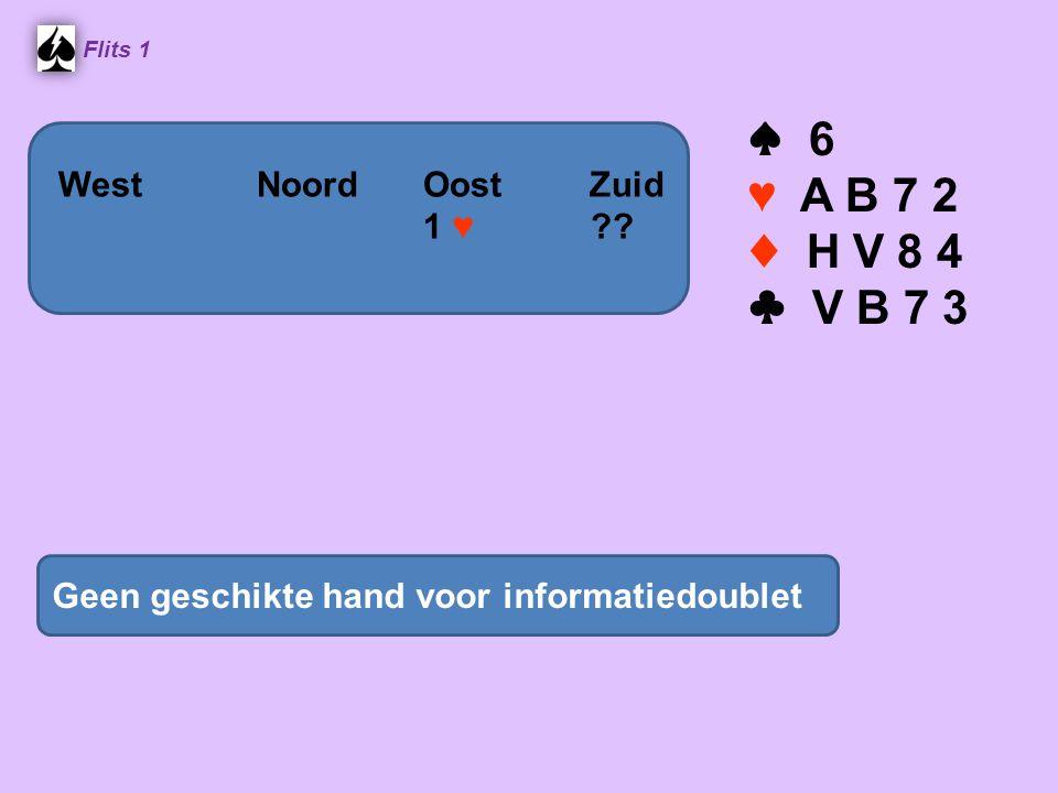 Flits 1 ♠ 6 ♥ A B 7 2 ♦ H V 8 4 ♣ V B 7 3 Geen geschikte hand voor informatiedoublet WestNoordOostZuid 1 ♥ ??