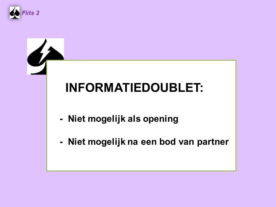 INFORMATIEDOUBLET: - Niet mogelijk als opening - Niet mogelijk na een bod van partner Flits 2