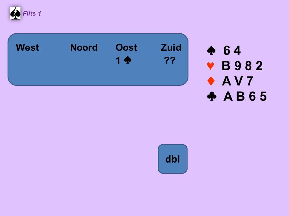 Flits 1 ♠ 6 4 ♥ B 9 8 2 ♦ A V 7 ♣ A B 6 5 WestNoordOostZuid 1 ♠ ?? dbl