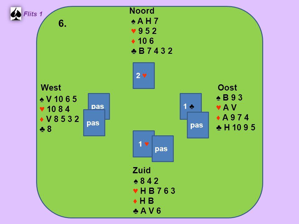 Zuid ♠ 8 4 2 ♥ H B 7 6 3 ♦ H B ♣ A V 6 West ♠ V 10 6 5 ♥ 10 8 4 ♦ V 8 5 3 2 ♣ 8 Noord ♠ A H 7 ♥ 9 5 2 ♦ 10 6 ♣ B 7 4 3 2 Oost ♠ B 9 3 ♥ A V ♦ A 9 7 4