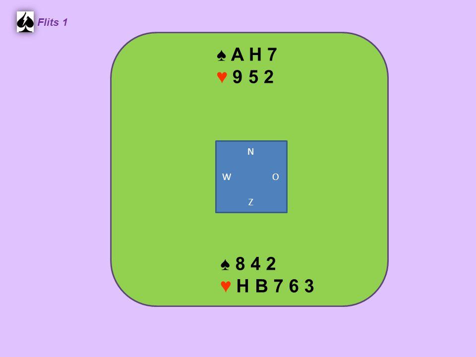 ♠ A H 7 ♥ 9 5 2 Flits 1 ♠ 8 4 2 ♥ H B 7 6 3 N W O Z