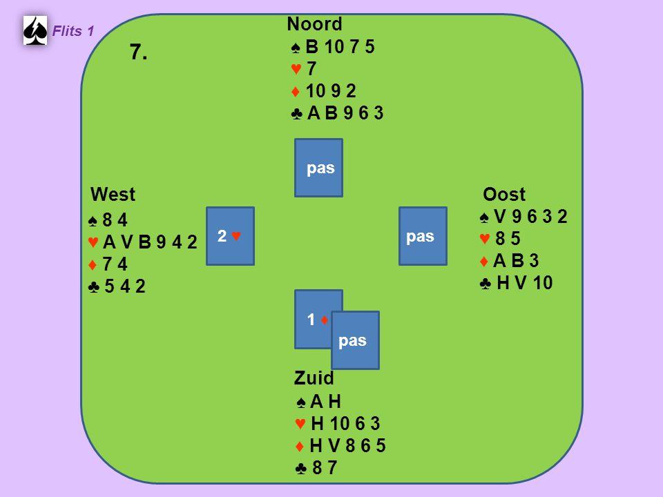Zuid ♠ A H ♥ H 10 6 3 ♦ H V 8 6 5 ♣ 8 7 West ♠ 8 4 ♥ A V B 9 4 2 ♦ 7 4 ♣ 5 4 2 Noord ♠ B 10 7 5 ♥ 7 ♦ 10 9 2 ♣ A B 9 6 3 Oost ♠ V 9 6 3 2 ♥ 8 5 ♦ A B