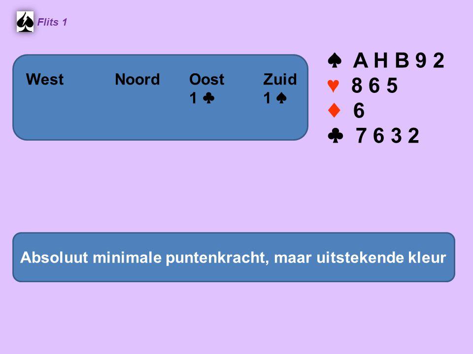 ♠ A H B 9 2 ♥ 8 6 5 ♦ 6 ♣ 7 6 3 2 Absoluut minimale puntenkracht, maar uitstekende kleur WestNoordOostZuid 1 ♣ 1 ♠