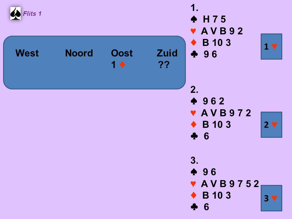 Flits 1 1. ♠ H 7 5 ♥ A V B 9 2 ♦ B 10 3 ♣ 9 6 2. ♠ 9 6 2 ♥ A V B 9 7 2 ♦ B 10 3 ♣ 6 3. ♠ 9 6 ♥ A V B 9 7 5 2 ♦ B 10 3 ♣ 6 1 ♥1 ♥ 2 ♥2 ♥ 3 ♥3 ♥ WestNoo