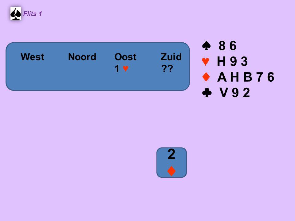 Noord Flits 1 ♠ 8 6 ♥ H 9 3 ♦ A H B 7 6 ♣ V 9 2 WestNoordOostZuid 1 ♥ ?? 2♦2♦