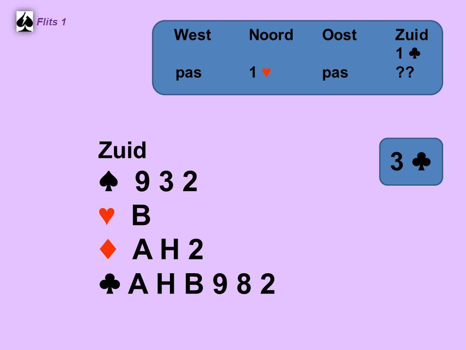 Zuid ♠ 9 3 2 ♥ B ♦ A H 2 ♣ A H B 9 8 2 Flits 1 WestNoordOostZuid 1 ♣ pas 1 ♥ pas?? 3 ♣3 ♣