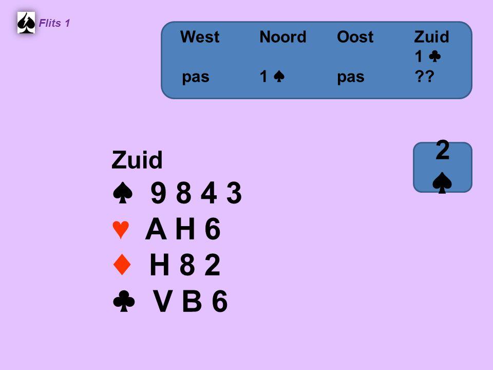 Zuid ♠ 9 8 4 3 ♥ A H 6 ♦ H 8 2 ♣ V B 6 Flits 1 WestNoordOostZuid 1 ♣ pas 1 ♠ pas?? 2♠2♠