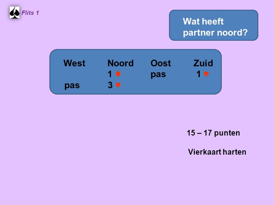 Flits 1 15 – 17 punten Vierkaart harten WestNoordOostZuid 1 ♦ pas 1 ♥ pas 3 ♥ Wat heeft partner noord?