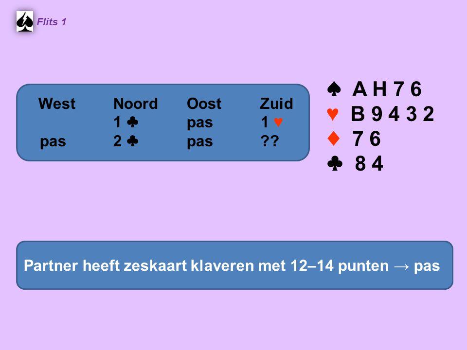 Flits 1 ♠ A H 7 6 ♥ B 9 4 3 2 ♦ 7 6 ♣ 8 4 Partner heeft zeskaart klaveren met 12–14 punten → pas WestNoordOostZuid 1 ♣ pas 1 ♥ pas2 ♣ pas??
