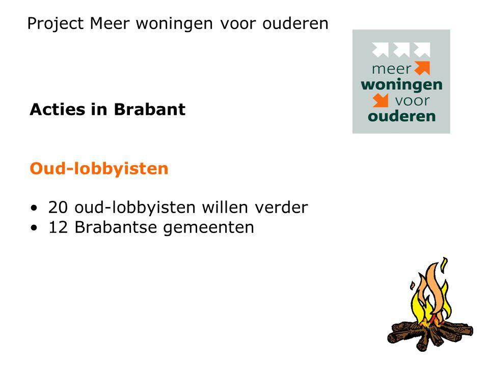 Acties in Brabant Oud-lobbyisten 20 oud-lobbyisten willen verder 12 Brabantse gemeenten Project Meer woningen voor ouderen