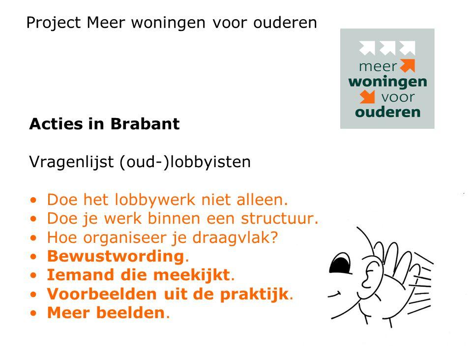 Acties in Brabant Vragenlijst (oud-)lobbyisten Doe het lobbywerk niet alleen. Doe je werk binnen een structuur. Hoe organiseer je draagvlak? Bewustwor