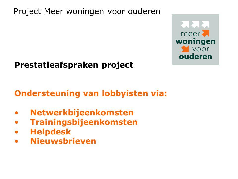 Prestatieafspraken project Ondersteuning van lobbyisten via: Netwerkbijeenkomsten Trainingsbijeenkomsten Helpdesk Nieuwsbrieven Ondersteunt en verster