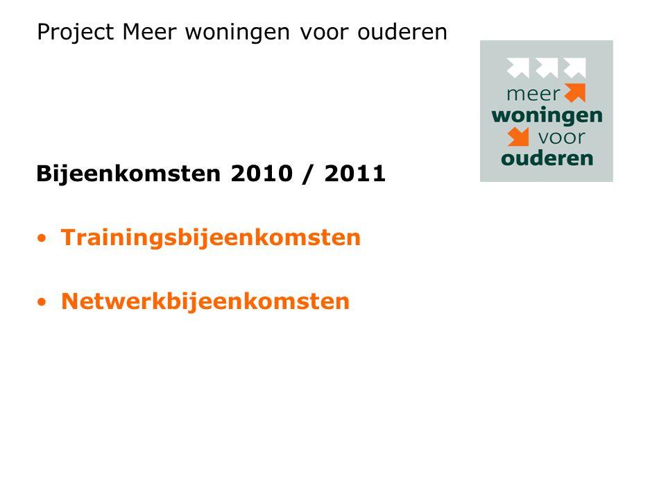 Bijeenkomsten 2010 / 2011 Trainingsbijeenkomsten Netwerkbijeenkomsten Project Meer woningen voor ouderen
