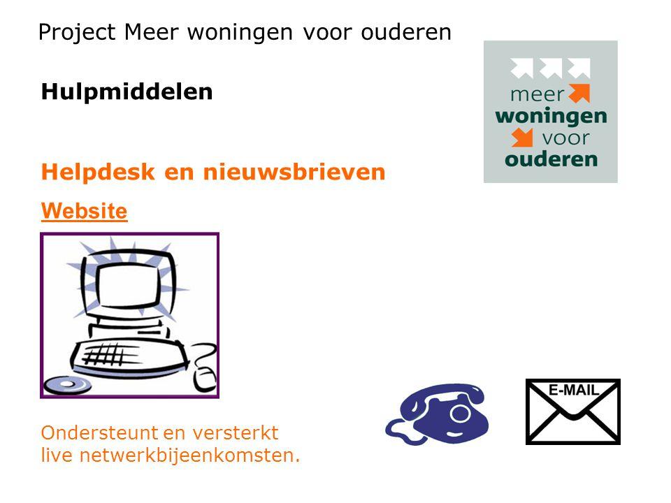 Hulpmiddelen Helpdesk en nieuwsbrieven Ondersteunt en versterkt live netwerkbijeenkomsten. Project Meer woningen voor ouderen Website