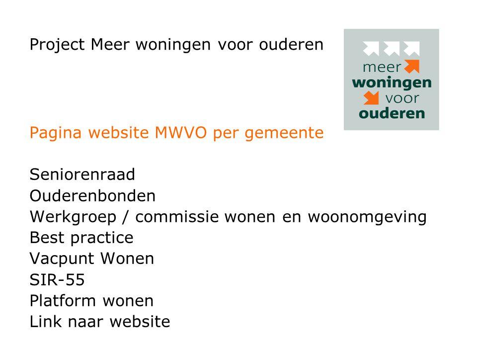 Project Meer woningen voor ouderen Pagina website MWVO per gemeente Seniorenraad Ouderenbonden Werkgroep / commissie wonen en woonomgeving Best practi