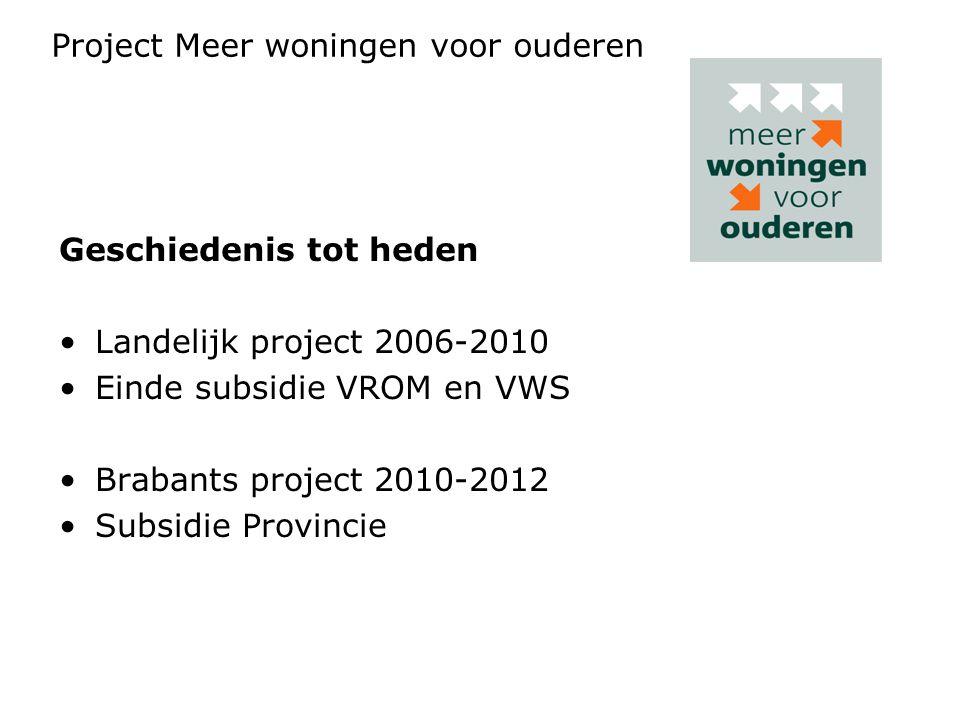 Geschiedenis tot heden Landelijk project 2006-2010 Einde subsidie VROM en VWS Brabants project 2010-2012 Subsidie Provincie Project Meer woningen voor