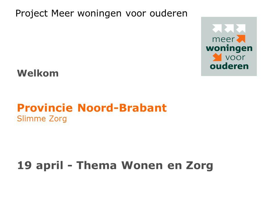 Project Meer woningen voor ouderen Welkom Provincie Noord-Brabant Slimme Zorg 19 april - Thema Wonen en Zorg