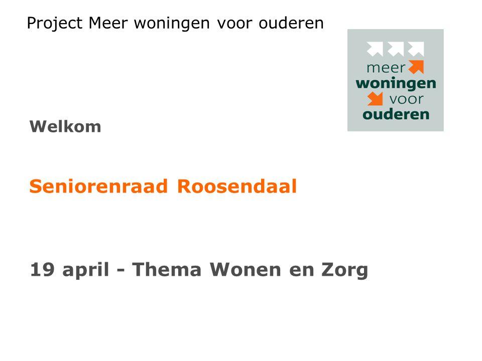 Project Meer woningen voor ouderen Welkom Seniorenraad Roosendaal 19 april - Thema Wonen en Zorg