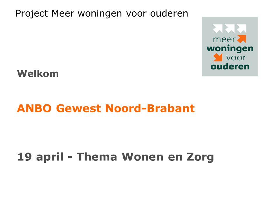Project Meer woningen voor ouderen Welkom ANBO Gewest Noord-Brabant 19 april - Thema Wonen en Zorg