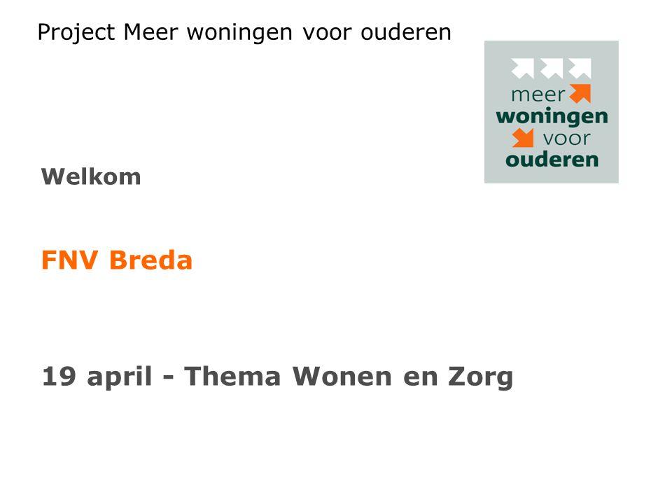 Project Meer woningen voor ouderen Welkom FNV Breda 19 april - Thema Wonen en Zorg