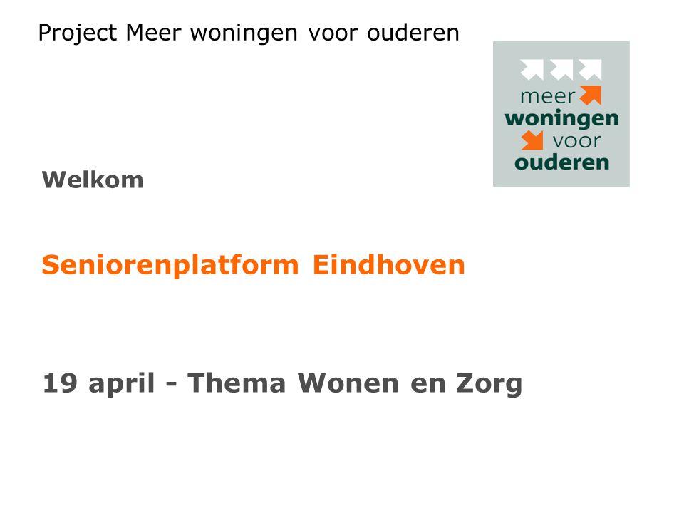 Project Meer woningen voor ouderen Welkom Seniorenplatform Eindhoven 19 april - Thema Wonen en Zorg