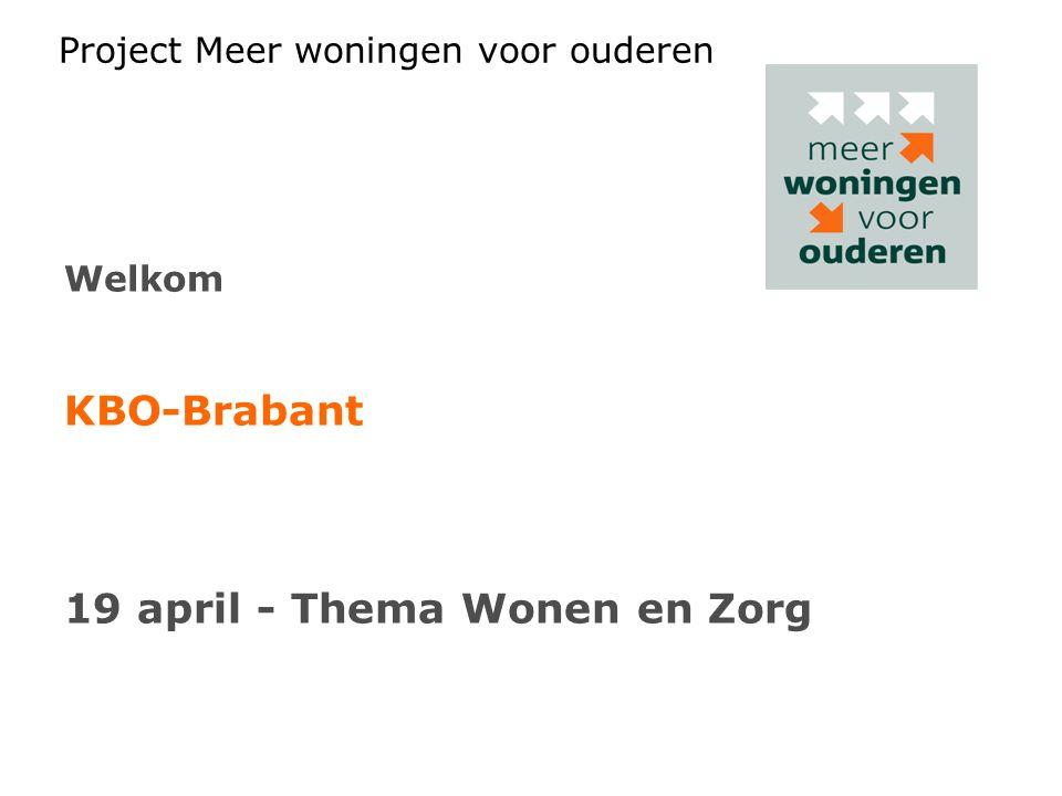 Project Meer woningen voor ouderen Welkom KBO-Brabant 19 april - Thema Wonen en Zorg