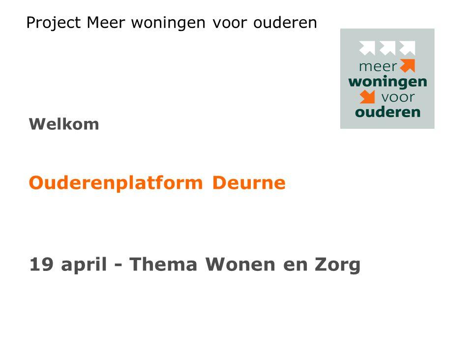 Project Meer woningen voor ouderen Welkom Ouderenplatform Deurne 19 april - Thema Wonen en Zorg
